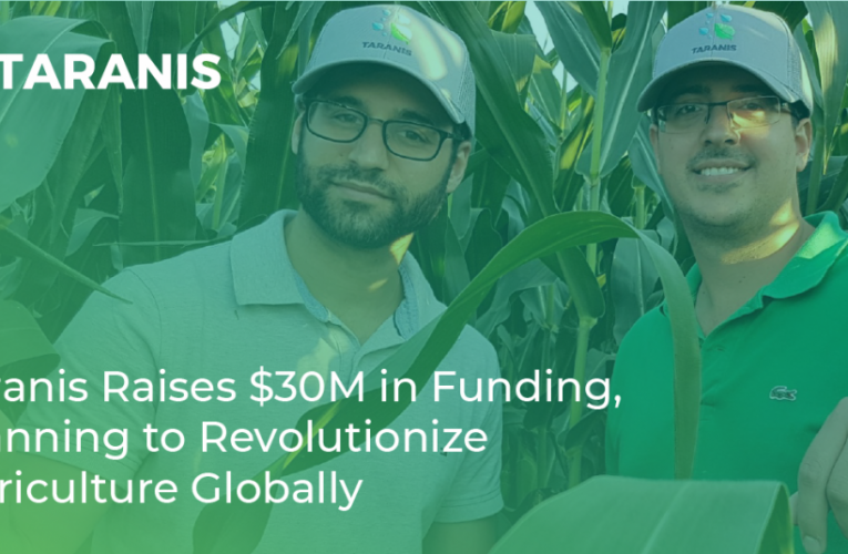 AGTECH INTELLIGENCE COMPANY TARANIS RAISES $30 MILLION